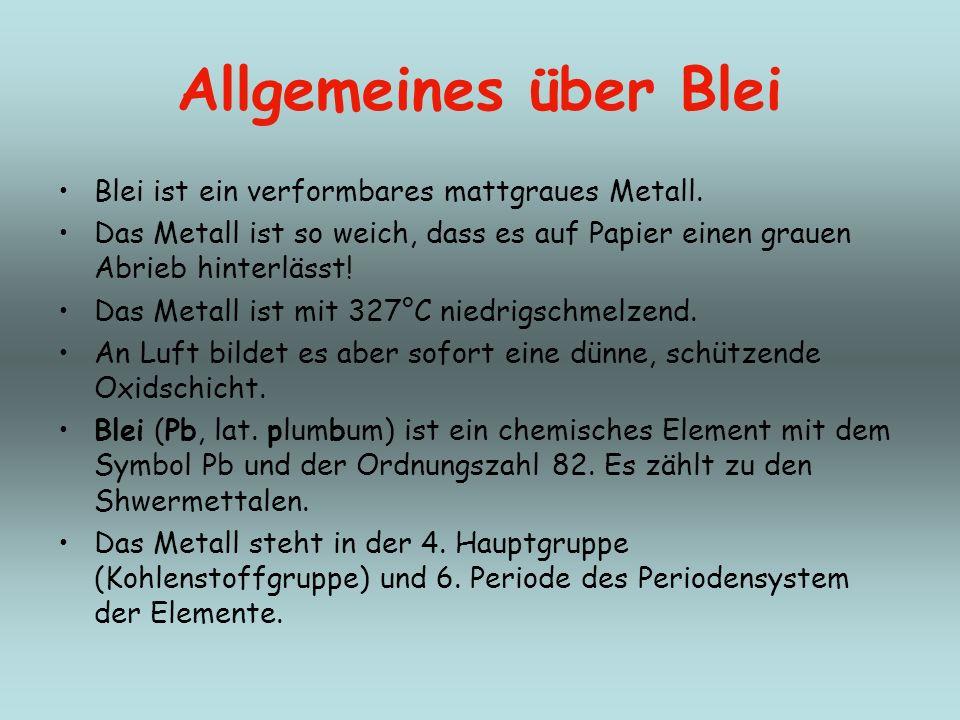 Allgemeines über Blei Blei ist ein verformbares mattgraues Metall.