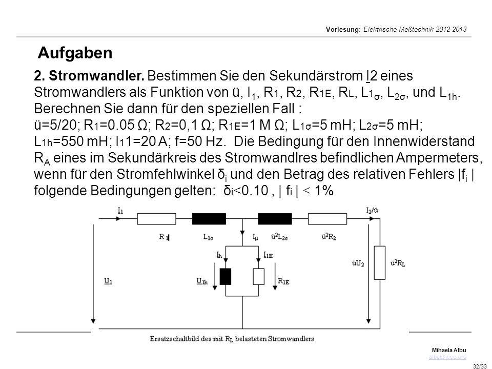 Aufgaben 2. Stromwandler. Bestimmen Sie den Sekundärstrom I2 eines Stromwandlers als Funktion von ü, I1, R1, R2, R1E, RL, L1σ, L2σ, und L1h.