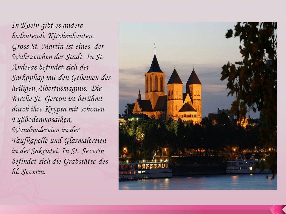 In Koeln gibt es andere bedeutende Kirchenbauten. Gross St