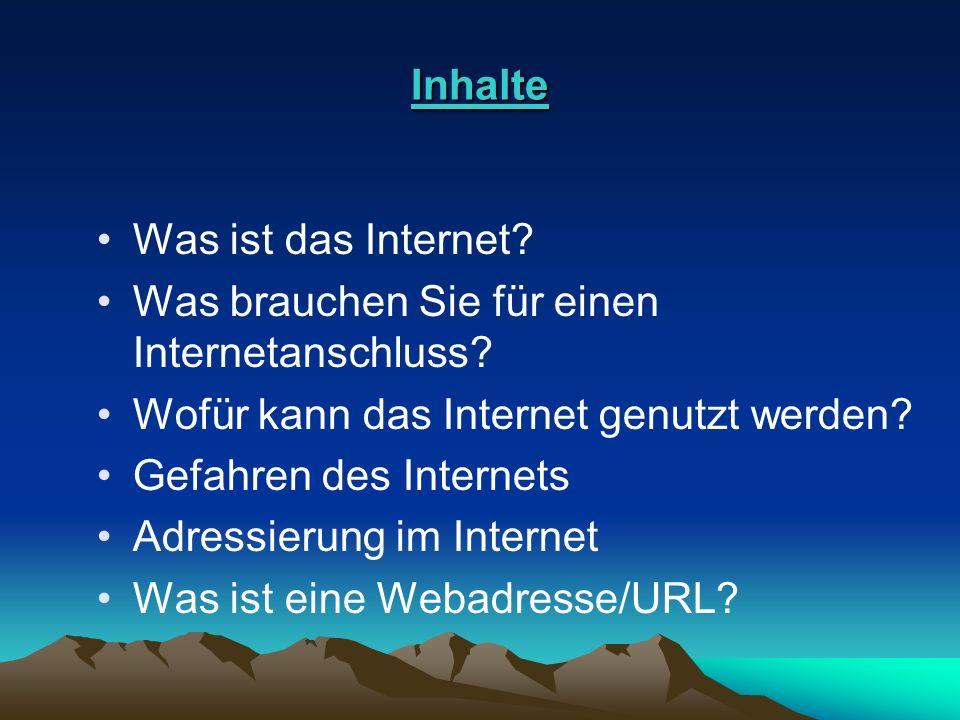 Inhalte Was ist das Internet Was brauchen Sie für einen Internetanschluss Wofür kann das Internet genutzt werden