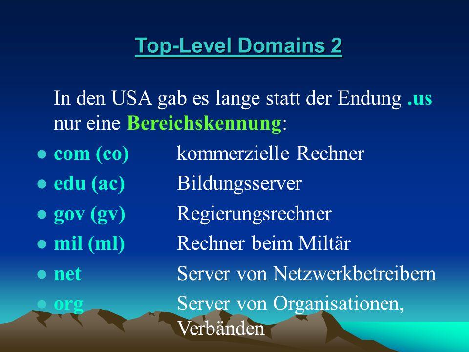 Top-Level Domains 2 In den USA gab es lange statt der Endung .us nur eine Bereichskennung: com (co) kommerzielle Rechner.