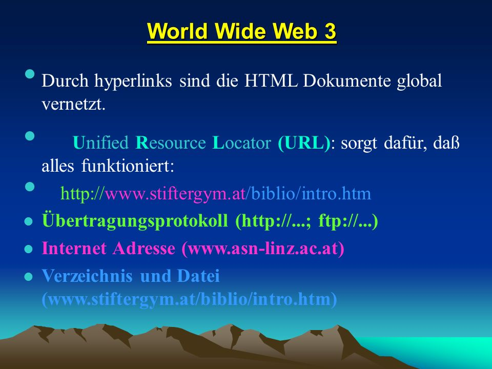 World Wide Web 3 Durch hyperlinks sind die HTML Dokumente global vernetzt. Unified Resource Locator (URL): sorgt dafür, daß alles funktioniert: