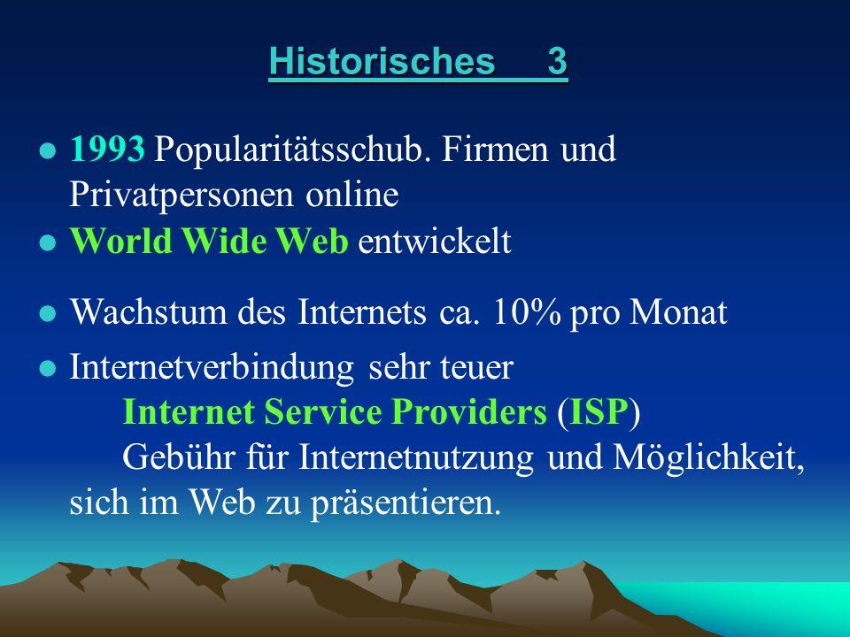 Historisches 3 1993 Popularitätsschub. Firmen und Privatpersonen online. World Wide Web entwickelt.