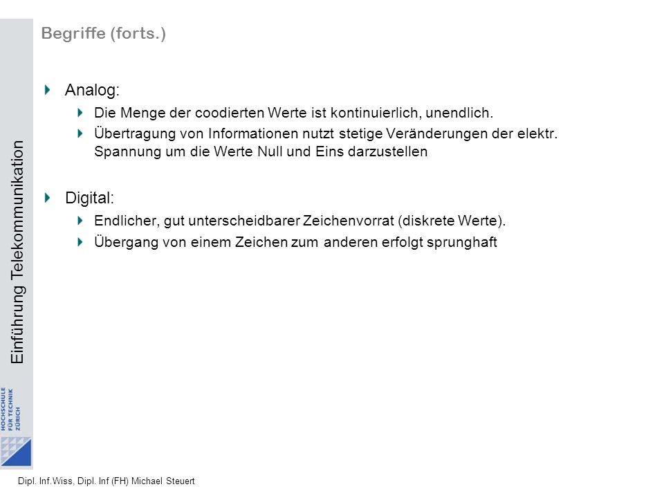 Begriffe (forts.) Analog: Digital: