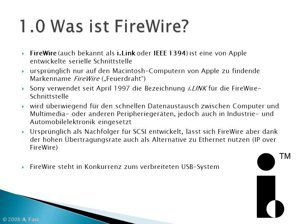 1.0 Was ist FireWire FireWire (auch bekannt als i.Link oder IEEE 1394) ist eine von Apple entwickelte serielle Schnittstelle.