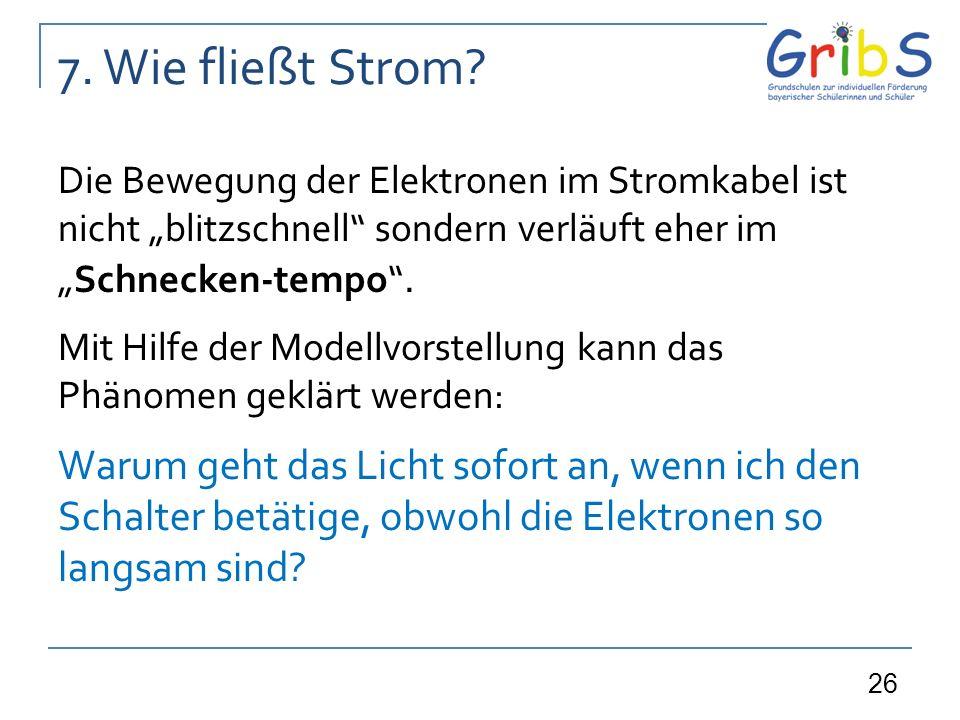 """7. Wie fließt Strom Die Bewegung der Elektronen im Stromkabel ist nicht """"blitzschnell sondern verläuft eher im """"Schnecken-tempo ."""