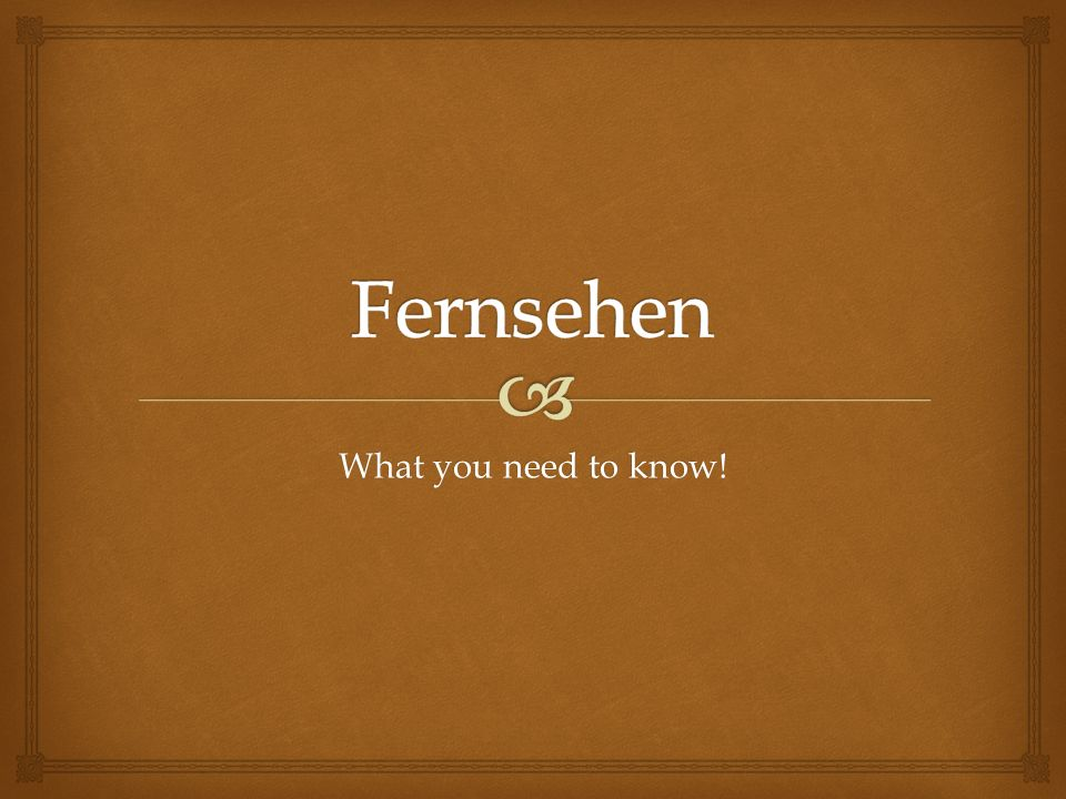 Fernsehen What you need to know!
