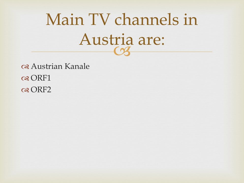 Main TV channels in Austria are: