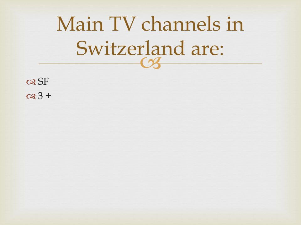 Main TV channels in Switzerland are: