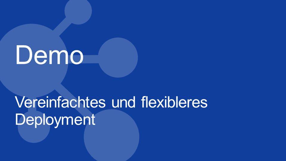 Demo Vereinfachtes und flexibleres Deployment