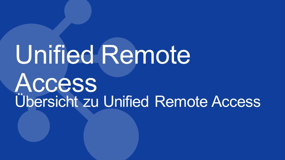 Unified Remote Access Übersicht zu Unified Remote Access