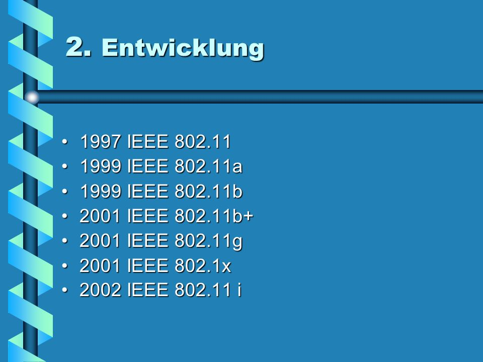 2. Entwicklung 1997 IEEE 802.11 1999 IEEE 802.11a 1999 IEEE 802.11b