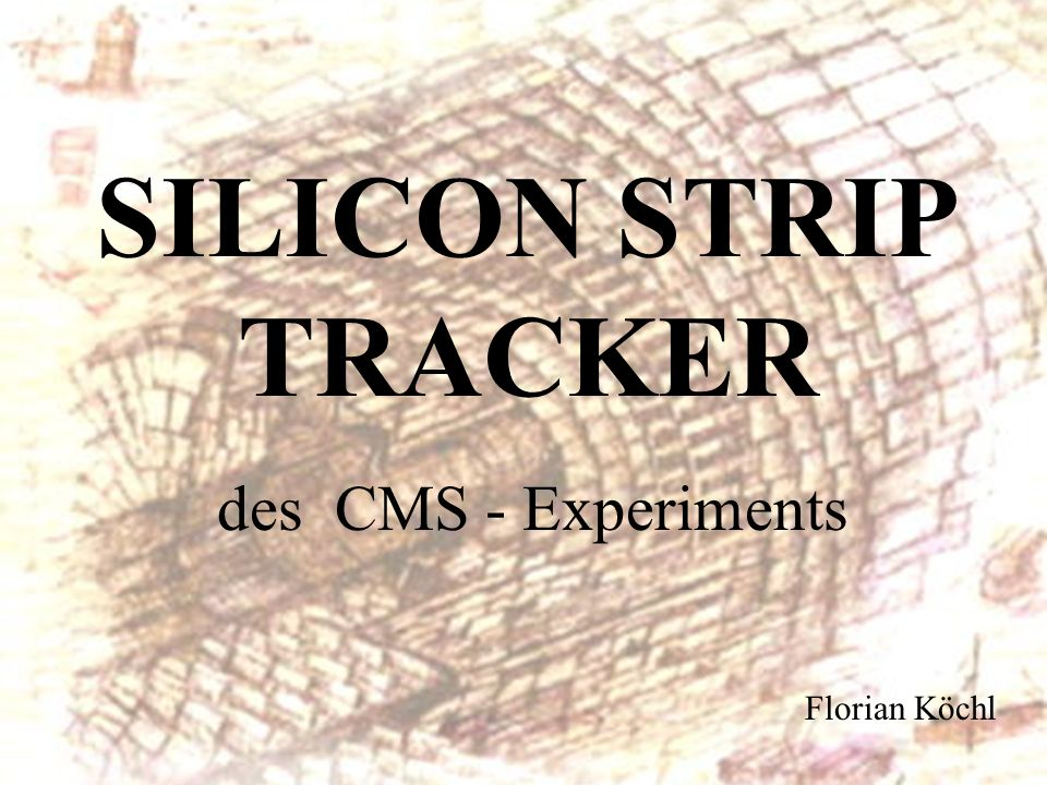 SILICON STRIP TRACKER des CMS - Experiments Florian Köchl