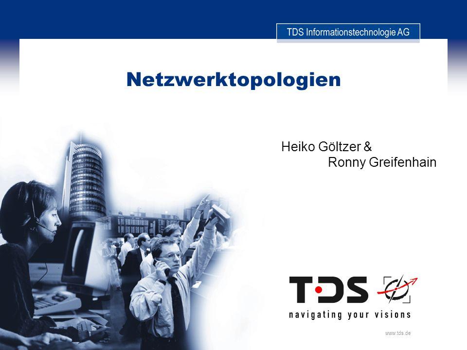 Netzwerktopologien Heiko Göltzer & Ronny Greifenhain www.tds.de