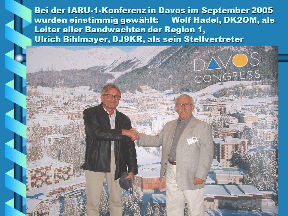 Bei der IARU-1-Konferenz in Davos im September 2005 wurden einstimmig gewählt: Wolf Hadel, DK2OM, als Leiter aller Bandwachten der Region 1, Ulrich Bihlmayer, DJ9KR, als sein Stellvertreter