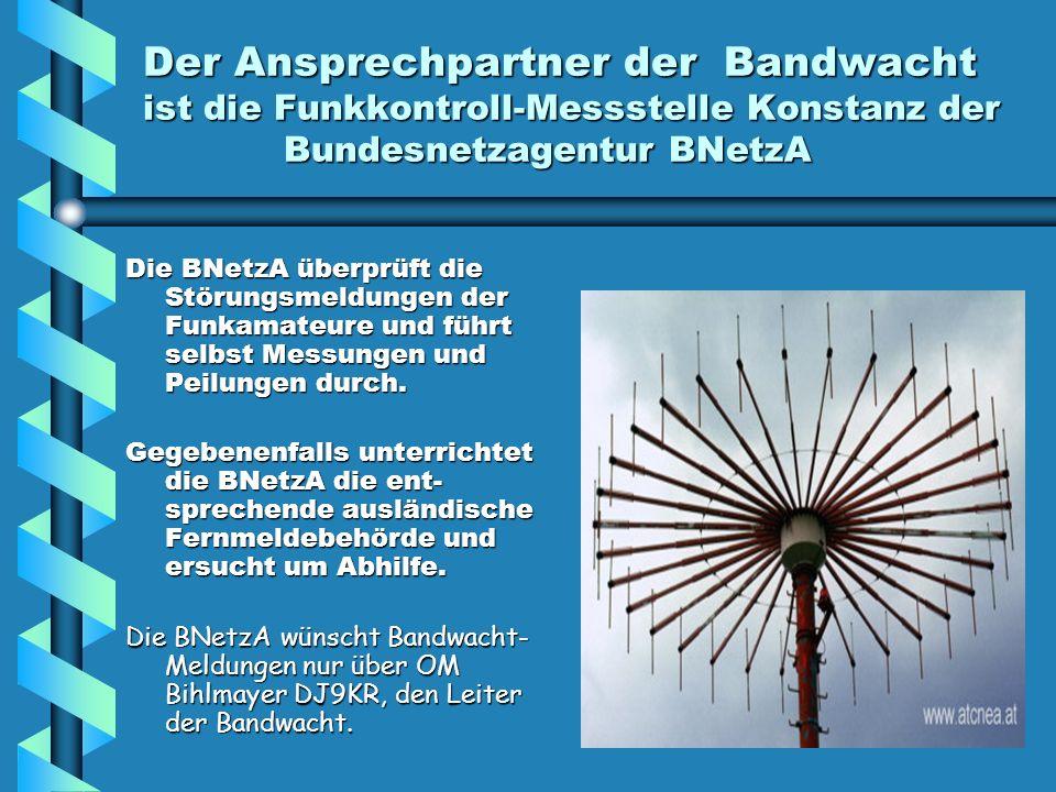 Der Ansprechpartner der Bandwacht ist die Funkkontroll-Messstelle Konstanz der Bundesnetzagentur BNetzA