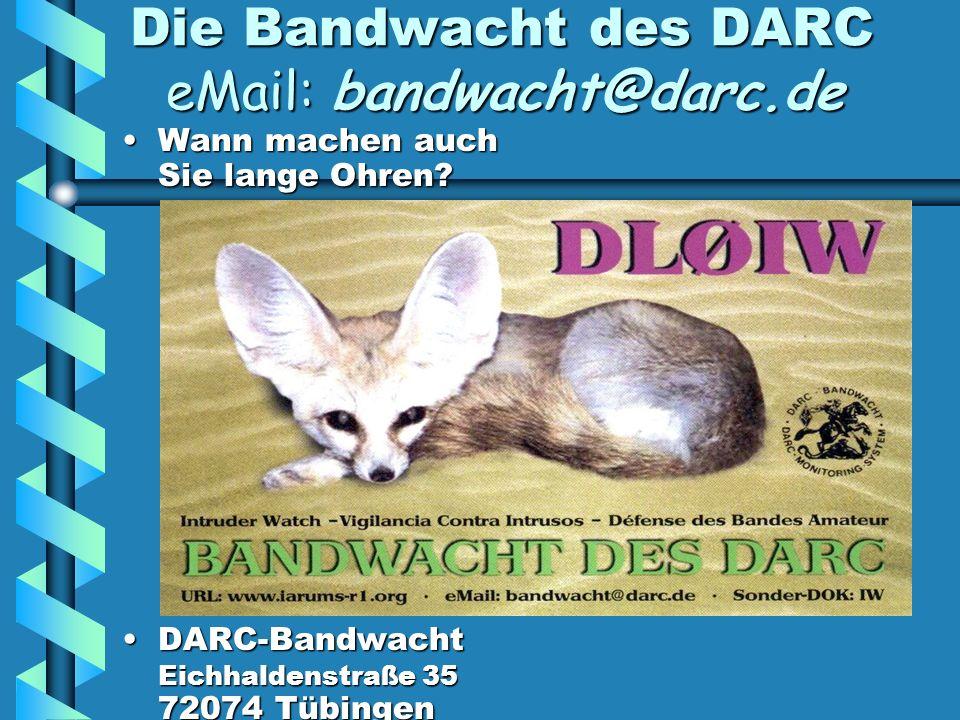 Die Bandwacht des DARC eMail: bandwacht@darc.de Wann machen auch Sie lange Ohren.
