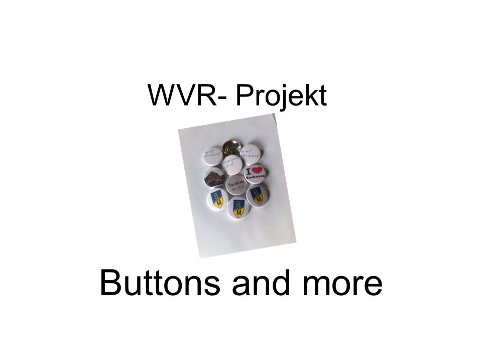 WVR- Projekt Buttons and more