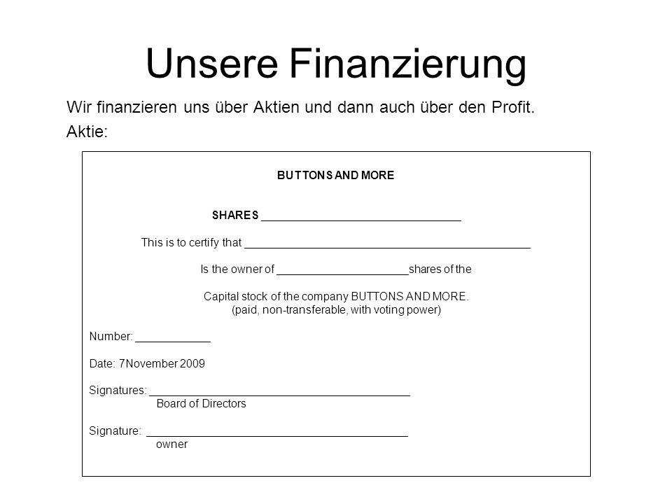 Unsere FinanzierungWir finanzieren uns über Aktien und dann auch über den Profit. Aktie: BUTTONS AND MORE.