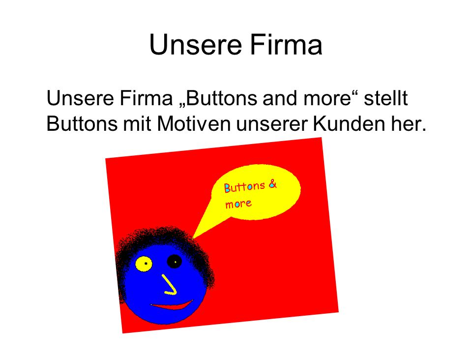 "Unsere Firma Unsere Firma ""Buttons and more stellt Buttons mit Motiven unserer Kunden her."