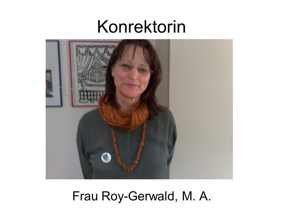Konrektorin Frau Roy-Gerwald, M. A.