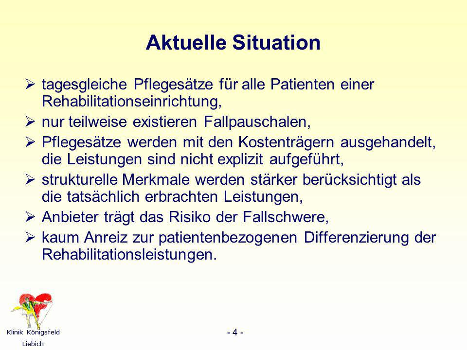 Aktuelle Situation tagesgleiche Pflegesätze für alle Patienten einer Rehabilitationseinrichtung, nur teilweise existieren Fallpauschalen,