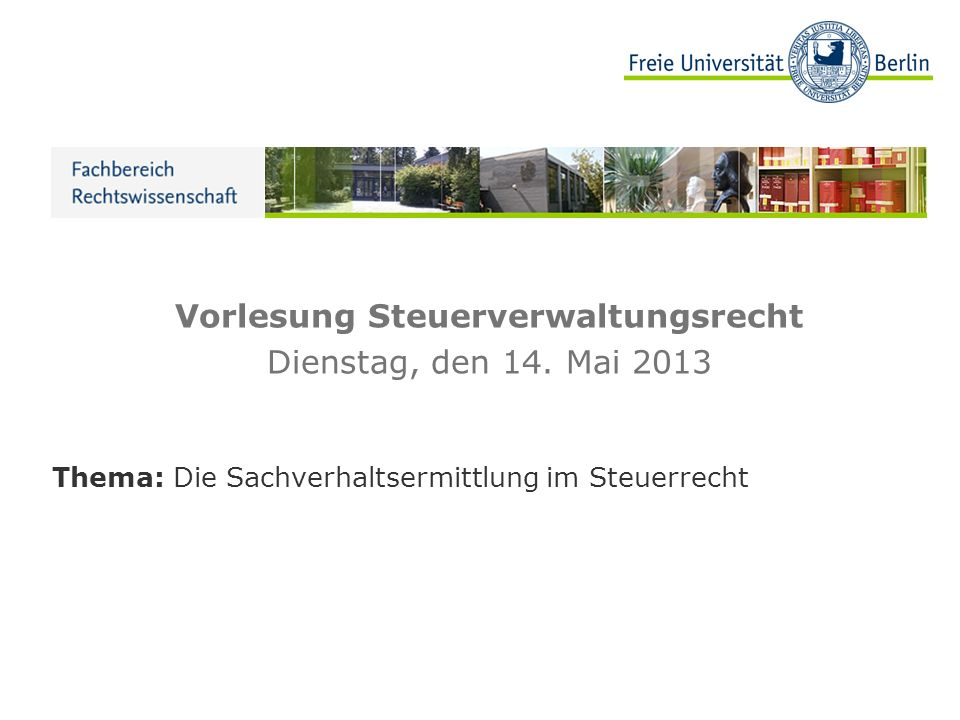 Vorlesung Steuerverwaltungsrecht Dienstag, den 14. Mai 2013