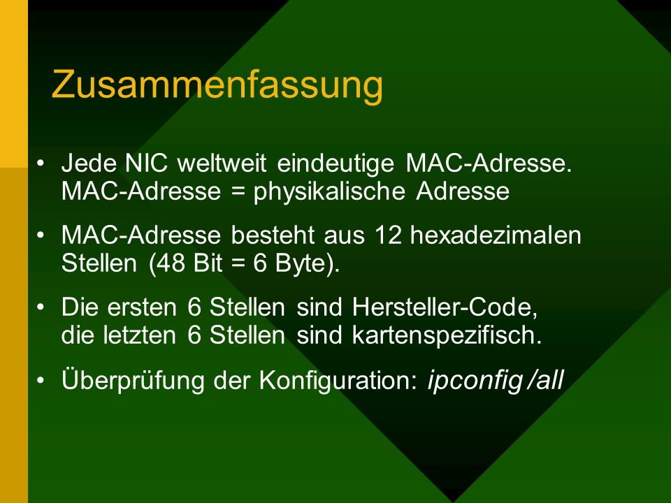 ZusammenfassungJede NIC weltweit eindeutige MAC-Adresse. MAC-Adresse = physikalische Adresse.