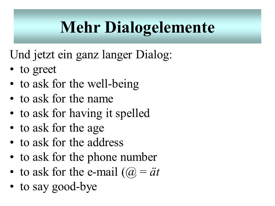 Mehr Dialogelemente Und jetzt ein ganz langer Dialog: to greet