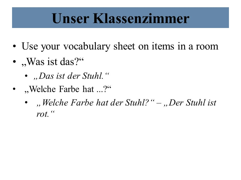 Unser Klassenzimmer Use your vocabulary sheet on items in a room