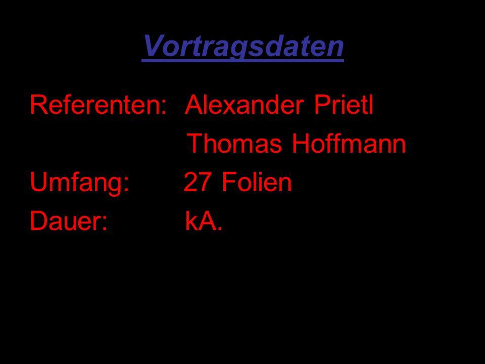 Vortragsdaten Referenten: Alexander Prietl Thomas Hoffmann Umfang: 27 Folien Dauer: kA.