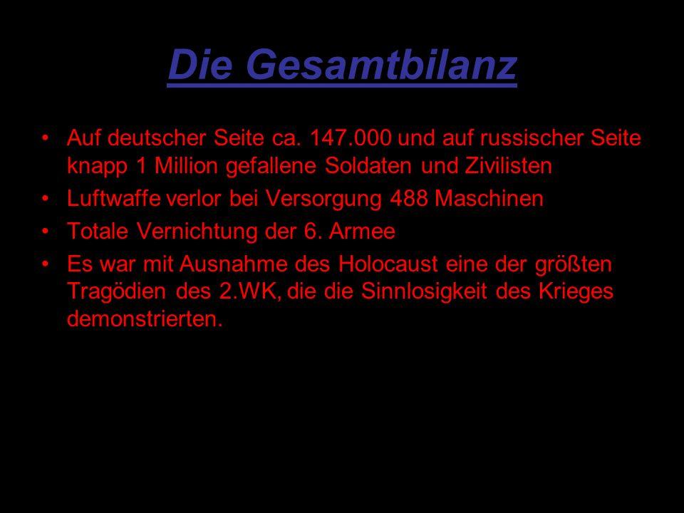 Die Gesamtbilanz Auf deutscher Seite ca. 147.000 und auf russischer Seite knapp 1 Million gefallene Soldaten und Zivilisten.