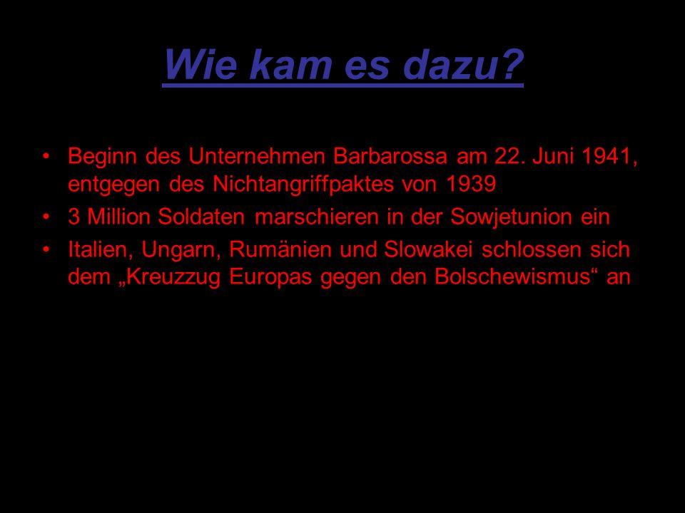 Wie kam es dazu Beginn des Unternehmen Barbarossa am 22. Juni 1941, entgegen des Nichtangriffpaktes von 1939.