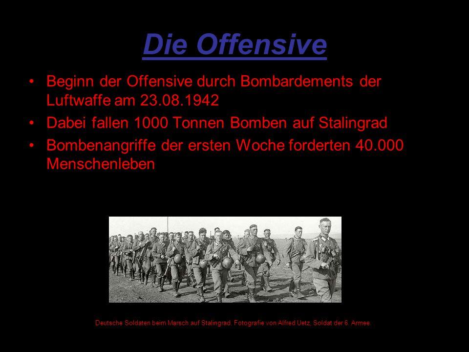 Die Offensive Beginn der Offensive durch Bombardements der Luftwaffe am 23.08.1942. Dabei fallen 1000 Tonnen Bomben auf Stalingrad.