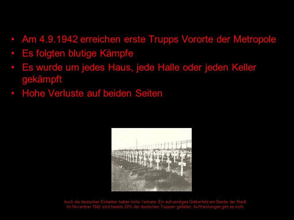 Am 4.9.1942 erreichen erste Trupps Vororte der Metropole