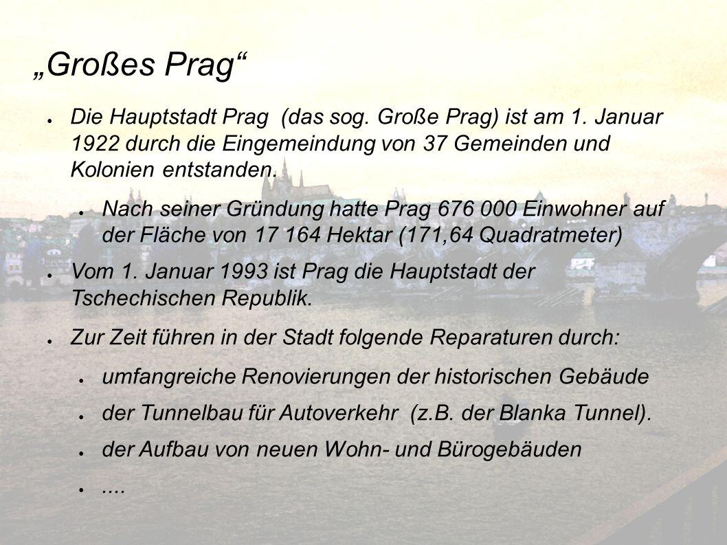 """""""Großes Prag Die Hauptstadt Prag (das sog. Große Prag) ist am 1. Januar 1922 durch die Eingemeindung von 37 Gemeinden und Kolonien entstanden."""
