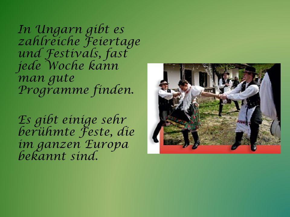 In Ungarn gibt es zahlreiche Feiertage und Festivals, fast jede Woche kann man gute Programme finden.