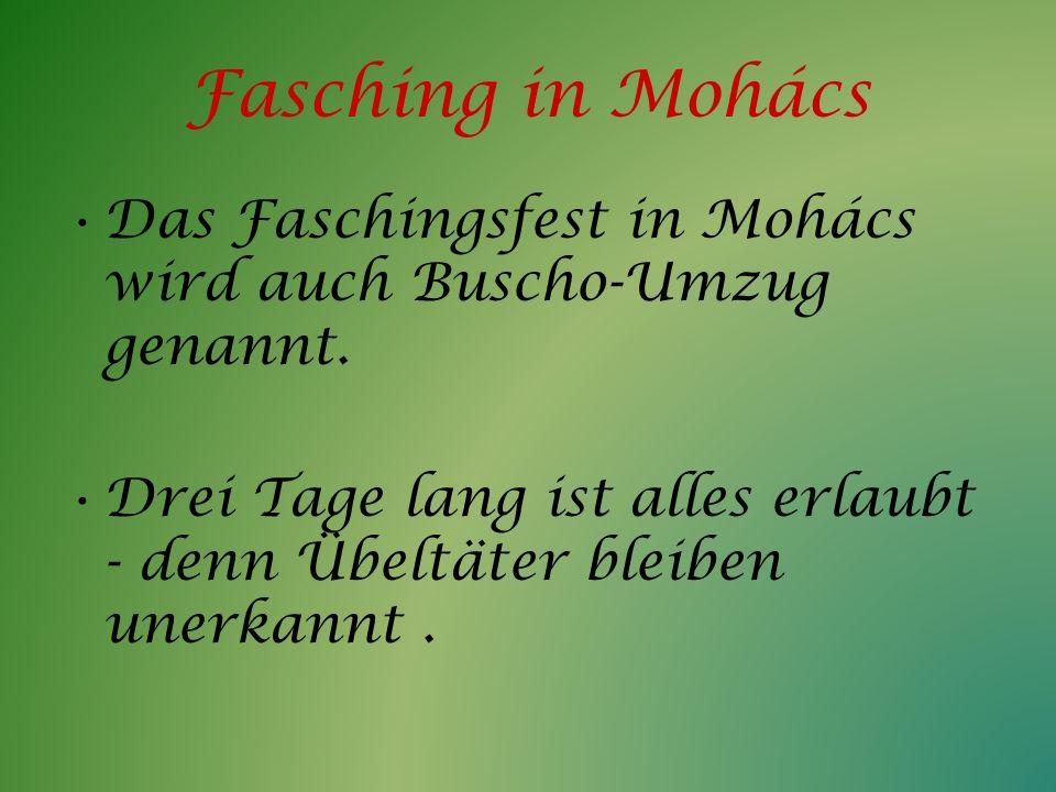 Fasching in Mohács Das Faschingsfest in Mohács wird auch Buscho-Umzug genannt.