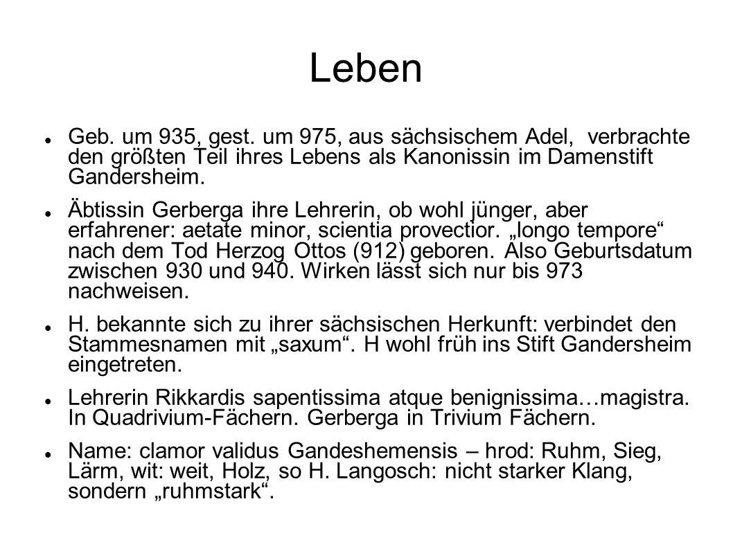 Leben Geb. um 935, gest. um 975, aus sächsischem Adel, verbrachte den größten Teil ihres Lebens als Kanonissin im Damenstift Gandersheim.