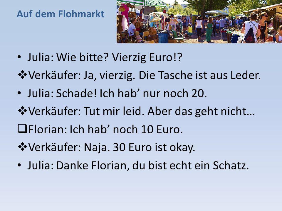 Julia: Wie bitte Vierzig Euro!