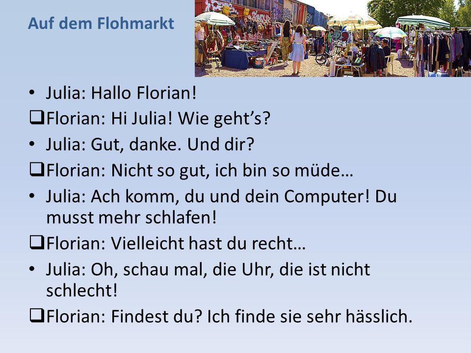 Florian: Hi Julia! Wie geht's Julia: Gut, danke. Und dir