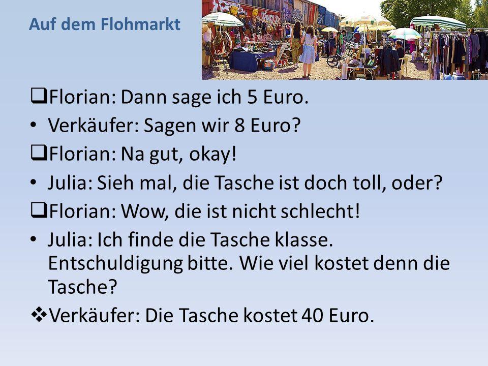 Florian: Dann sage ich 5 Euro. Verkäufer: Sagen wir 8 Euro