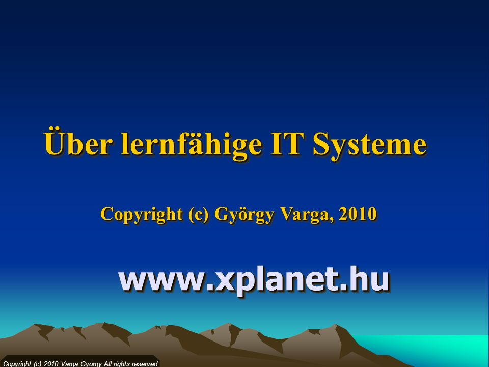 Über lernfähige IT Systeme Copyright (c) György Varga, 2010