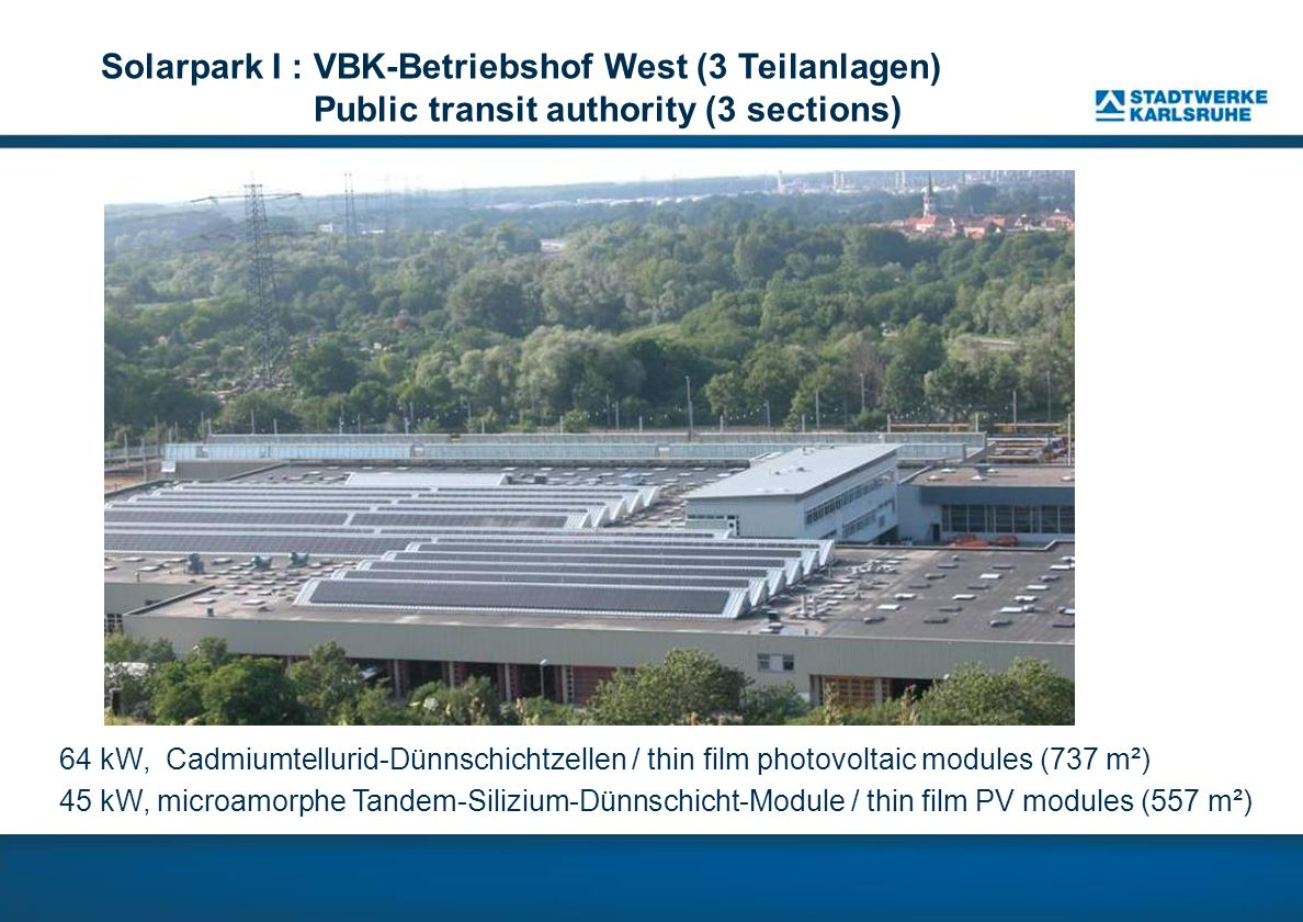 Solarpark I : VBK-Betriebshof West (3 Teilanlagen) Public transit authority (3 sections)