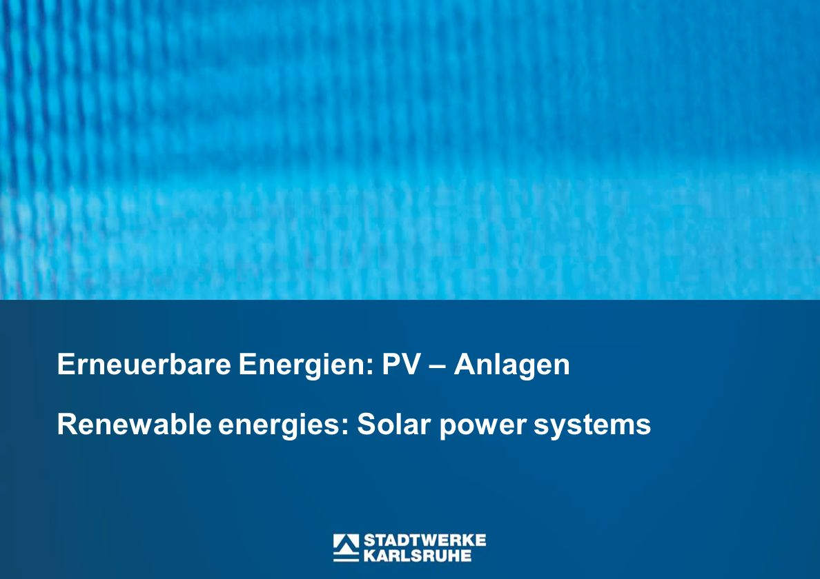 Erneuerbare Energien: PV – Anlagen Renewable energies: Solar power systems
