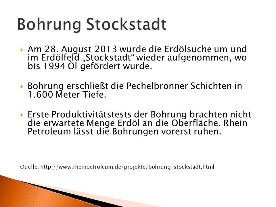 """Bohrung Stockstadt Am 28. August 2013 wurde die Erdölsuche um und im Erdölfeld """"Stockstadt wieder aufgenommen, wo bis 1994 Öl gefördert wurde."""