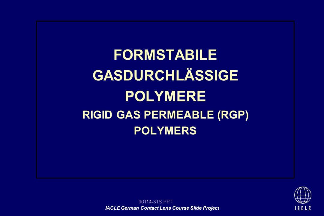 FORMSTABILE GASDURCHLÄSSIGE POLYMERE RIGID GAS PERMEABLE (RGP) POLYMERS
