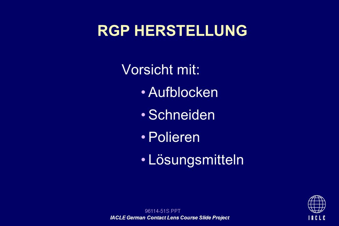 RGP HERSTELLUNG Vorsicht mit: Aufblocken Schneiden Polieren