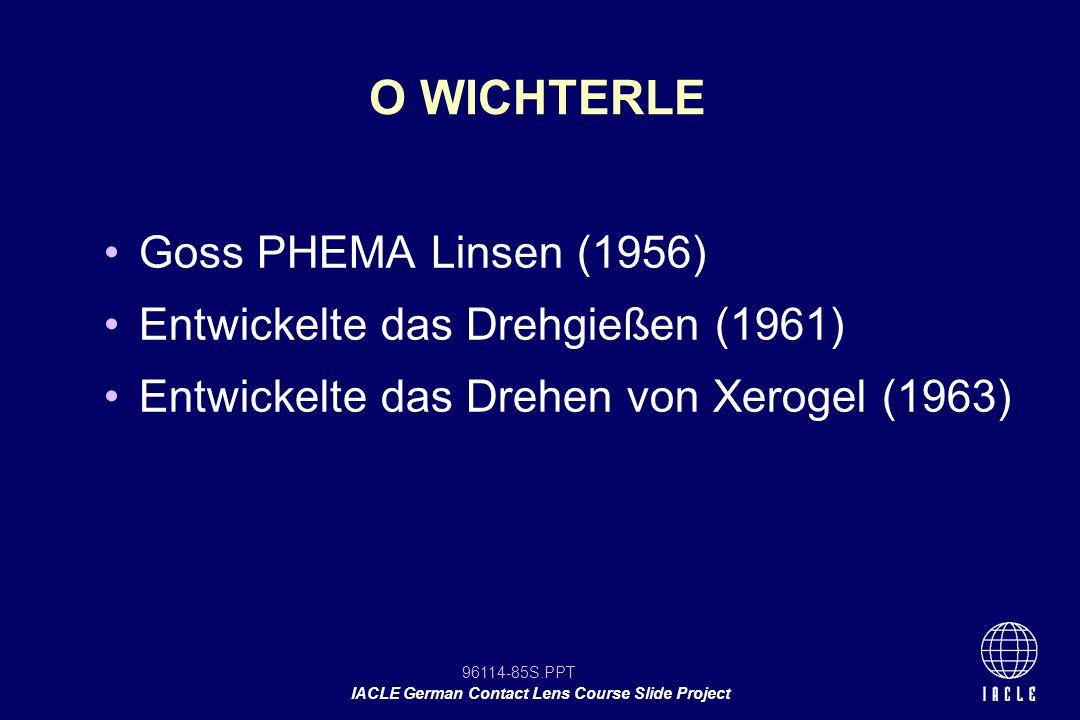 O WICHTERLE Goss PHEMA Linsen (1956) Entwickelte das Drehgießen (1961)
