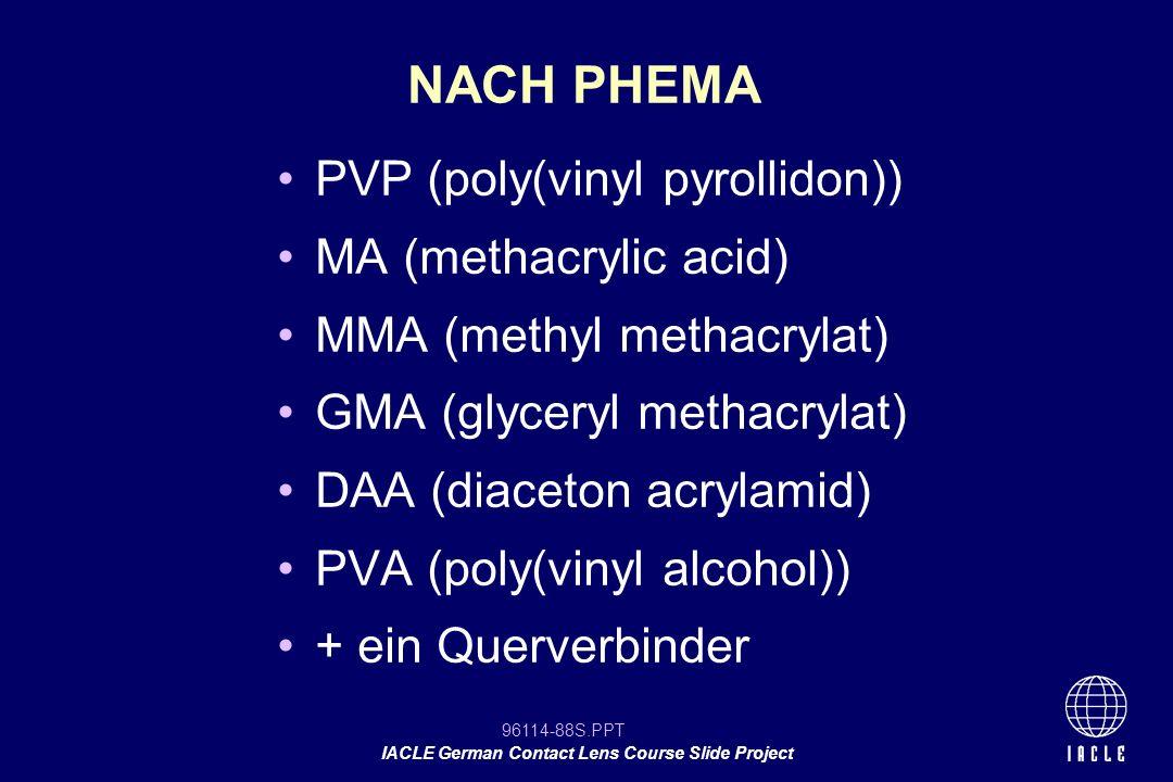 NACH PHEMA PVP (poly(vinyl pyrollidon)) MA (methacrylic acid)